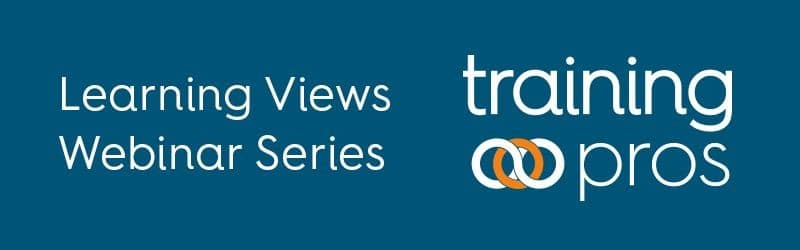 TrainingPros Learning Views Webinar Series